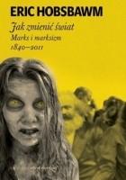 Jak zmienić świat. Marks i marksizm 1840-2011