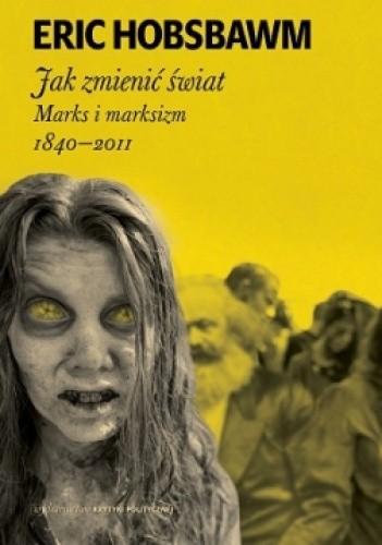 Okładka książki Jak zmienić świat. Marks i marksizm 1840-2011
