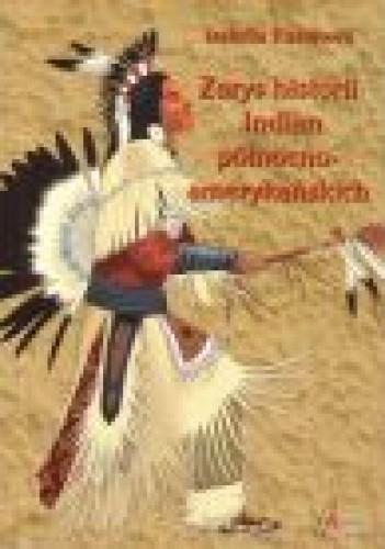 Okładka książki Zarys historii Indian północnoamerykańskich. Relacje polskich pisarzy i podróżników