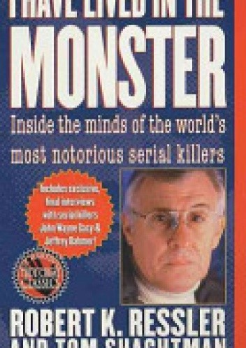 Okładka książki I Have Lived in the Monster: Inside the Minds of the World's Most Notorious Serial Killers