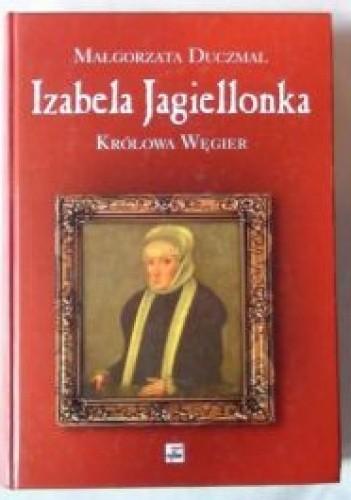 Okładka książki Izabela Jagiellonka. Królowa Węgier