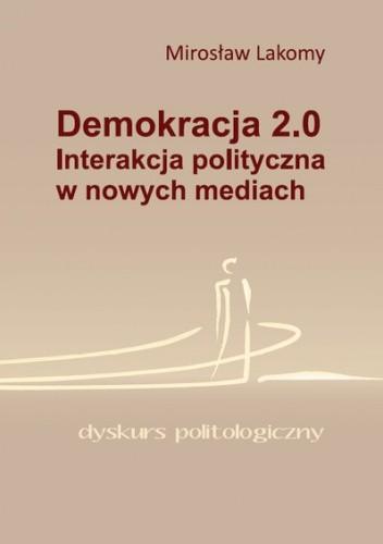 Okładka książki Demokracja 2.0. Interakcja polityczna w nowych mediach