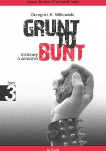 Okładka książki Grunt to bunt 3. Rozmowy o Jarocinie