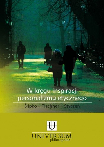 Okładka książki W kręgu inspiracji personalizmu etycznego. Ślipko-Tischner-Styczeń