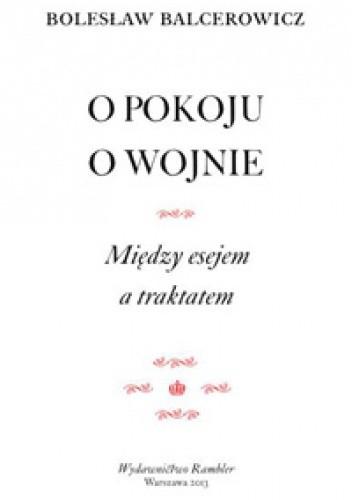 Okładka książki O pokoju. O wojnie. Między esejem a traktatem.