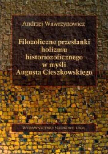 Okładka książki Filozoficzne przesłanki holizmu historiozoficznego w myśli Augusta Cieszkowskiego