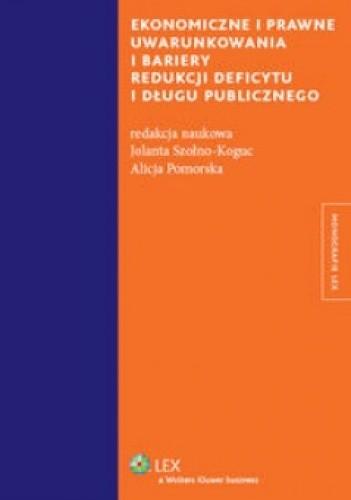 Okładka książki Ekonomiczne i prawne uwarunkowania i bariery redukcji deficytu i długu publicznego