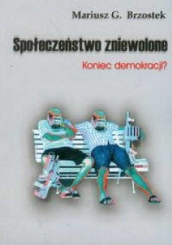 Okładka książki Społeczeństwo zniewolone część 1. Koniec demokracji?