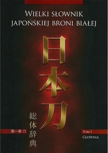 Okładka książki Wielki słownik japońskiej broni białej. Tom I – Głownia