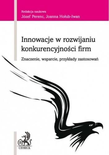 Okładka książki Innowacje w rozwijaniu konkurencyjności firm Znaczenie, wsparcie, przykłady zastosowań