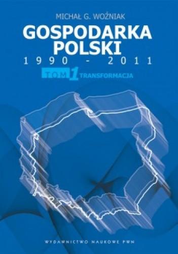 Okładka książki Gospodarka Polski 1990-2011. T. 1 Transformacja