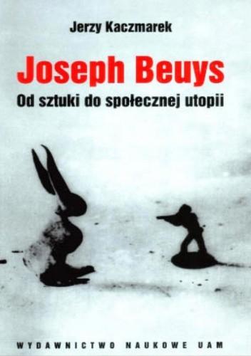 Okładka książki Joseph Beuys. Od sztuki do społecznej utopii