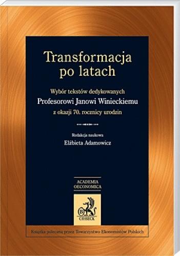 Okładka książki Transformacja po latach. Wybór tekstów dedykowanych Janowi Winieckiemu z okazji 70. rocznicy urodzin