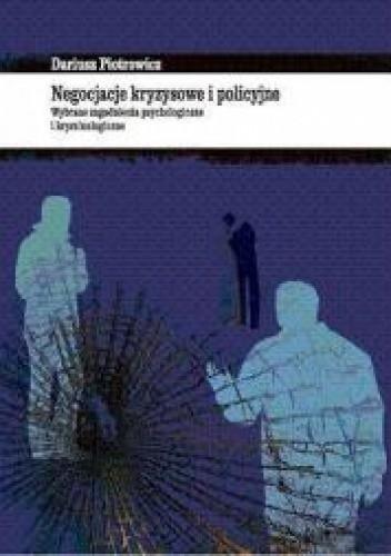 Okładka książki Negocjacje kryzysowe i policyjne Wybrane zagadnienia psychologiczne i kryminologiczne