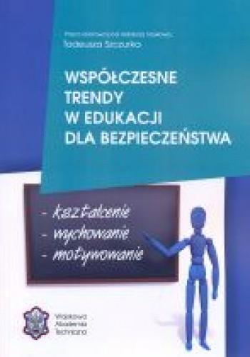 Okładka książki Współczesne trendy w edukacji dla bezpieczeństwa: kształcenie, wychowanie, motywowanie