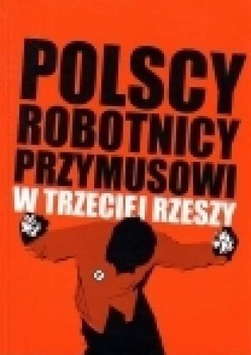 Okładka książki Polscy robotnicy przymusowi w trzeciej rzeszy