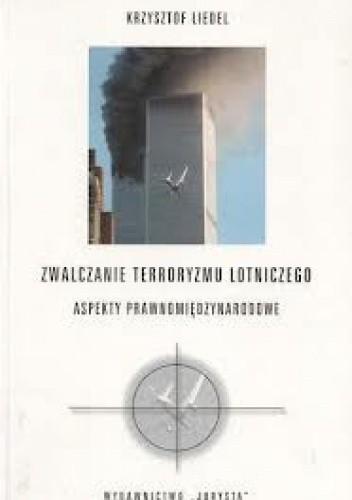 Okładka książki Zwalczanie terroryzmu lotniczego: aspekty prawnomiędzynarodowe