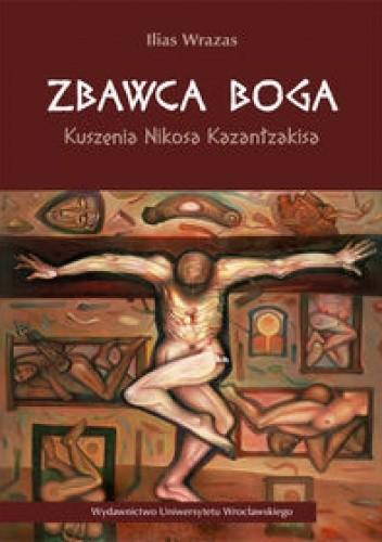 Okładka książki Zbawca Boga. Kuszenia Nikosa Kazantzakisa