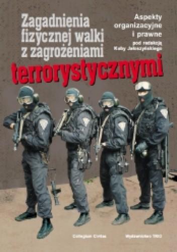 Okładka książki Zagadnienia fizycznej walki z zagrożeniami terrorystycznymi. Aspekty organizacyjne i prawne