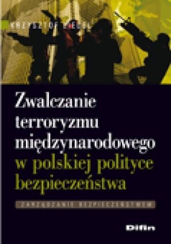 Okładka książki Zwalczanie terroryzmu międzynarodowego w polskiej polityce bezpieczeństwa