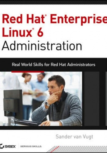 Okładka książki Red Hat Enterprise Linux 6 Administration: Real World Skills for Red Hat Administrators