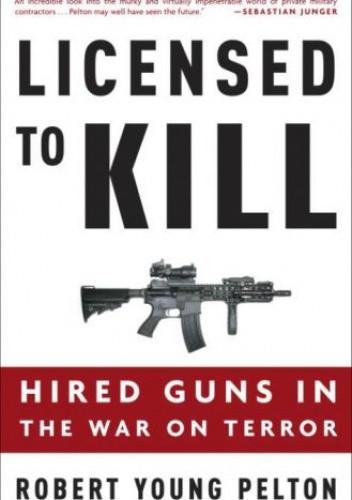 Okładka książki Licensed to Kill: Hired Guns in the War on Terror