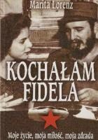 Kochałam Fidela: Moje życie, moja miłość, moja zdrada