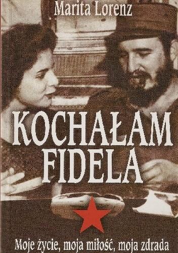 Okładka książki Kochałam Fidela: Moje życie, moja miłość, moja zdrada