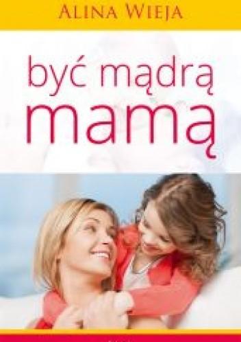 Okładka książki Być mądrą mamą