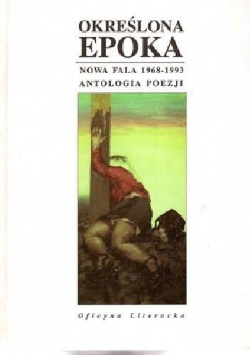 Okładka książki Określona epoka. Nowa fala 1968-1993. Antologia poezji