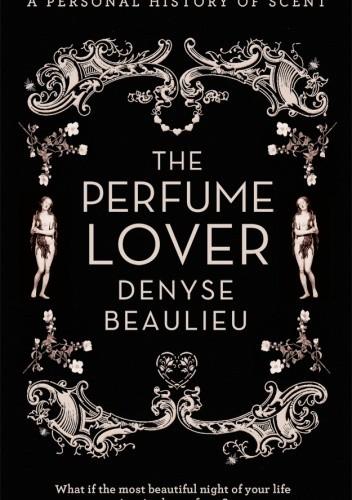 Okładka książki The Perfume Lover. A Personal History of Scent