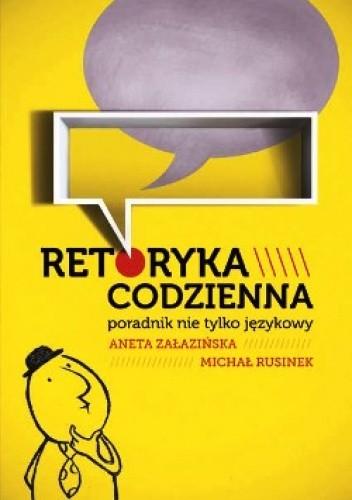 Okładka książki Retoryka codzienna.  Poradnik nie tylko językowy.