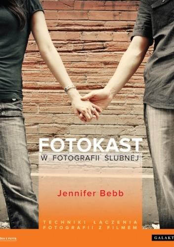 Okładka książki Fotokast w fotografii ślubnej. Techniki łączenia fotografii z filmem