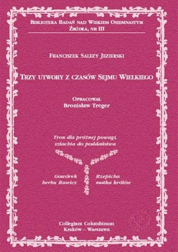 Okładka książki Trzy utwory z czasów Sejmu Wielkiego: Tron dla próżnej powagi, szlachta do poddaństwa; Gowórek herbu  Rawicz; Rzepicha,  matka królów