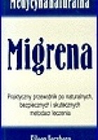 Migrena. Praktyczny przewodnik po naturalnych, bezpiecznych i skutecznych metodach leczenia