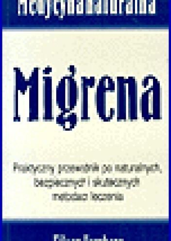 Okładka książki Migrena. Praktyczny przewodnik po naturalnych, bezpiecznych i skutecznych metodach leczenia