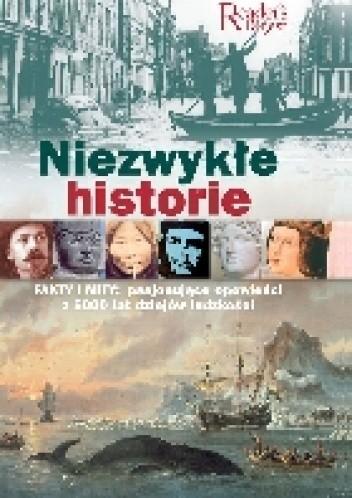 Okładka książki Niezwykłe historie. Fakty i mity: pasjonujące opowieści z 5000 lat dziejów ludzkoścxi