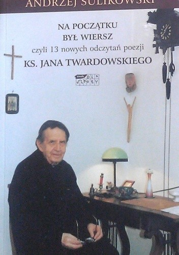 Okładka książki Na początku był wiersz czyli 13 nowych odczytań poezji ks. Jana Twardowskiego