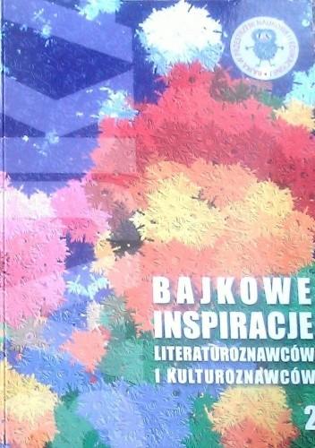 Okładka książki Bajkowe inspiracje literaturoznawców i kulturoznawców