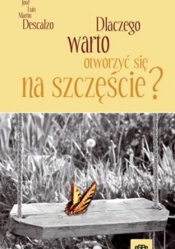 Okładka książki Dlaczego warto otworzyć się na szczęście?