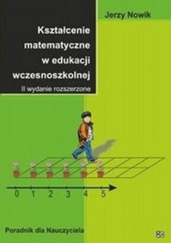 Okładka książki Kształcenie matematyczne w edukacji wczesnoszkolnej