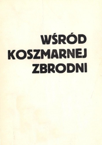 Okładka książki Wśród koszmarnej zbrodni - notatki więźniów Sonderkommando