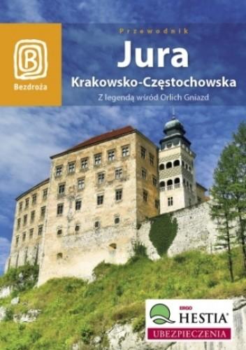 Okładka książki Jura Krakowsko - Częstochowska. Z legendą wśród Orlich Gniazd