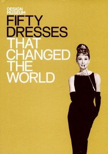 Okładka książki Fifty Dresses That Changed the World