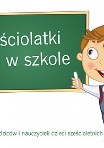 Okładka książki Sześciolatki w szkole. Poradnik dla rodziców i nauczycieli dzieci sześcioletnich.