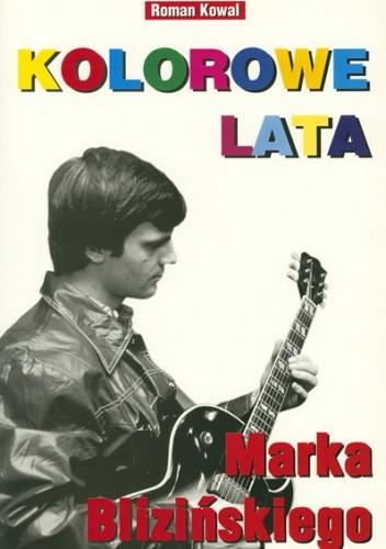 Okładka książki Kolorowe Lata Marka Blizińskiego