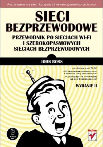 Okładka książki Sieci bezprzewodowe. Przewodnik po sieciach Wi-Fi i szerokopasmowych sieciach bezprzewodowych. Wydanie II