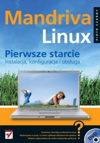 Okładka książki Mandriva Linux. Pierwsze starcie. Instalacja, konfiguracja i obsługa