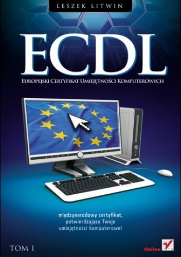 Okładka książki ECDL. Europejski Certyfikat Umiejętności Komputerowych. Przewodnik. Tom I