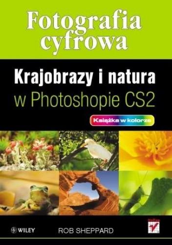 Okładka książki Fotografia cyfrowa. Krajobrazy i natura w Photoshopie CS2